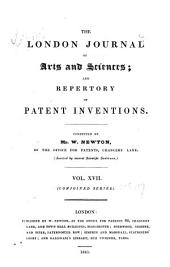 The London Journal of Arts and Sciences, and Repertory of Patent Inventions: Volume 17