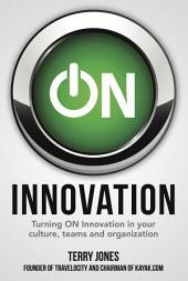 ON Innovation: Turning ON Innovation In Your Culture, Teams And Organization