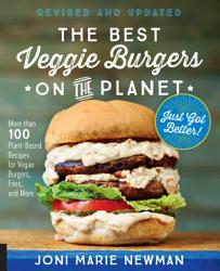 The Best Veggie Burgers On The Planet Revised And Updated Book PDF