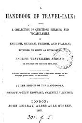 A handbook of travel-talk: a collection of dialogues and vocabularies intended to serve as interpreter to travellers in Germany, France, or Italy, by the ed. of the handbooks for Germany, France and Switzerland