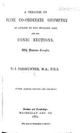 A Treatise on Plane Co-Ordinate Geometry as applied to the straight line and the conic sections. With numerous examples