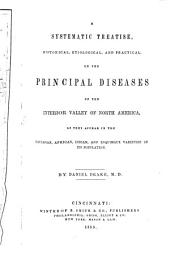 A Systematic Treatise, Historical, Etiological and Practical, on the Principal Diseases of the Interior Valley of North America: As They Appear in the Caucasian, African, Indian, and Esquimaux Varieties of Its Population, Volume 1