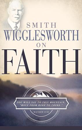 Smith Wigglesworth on Faith PDF