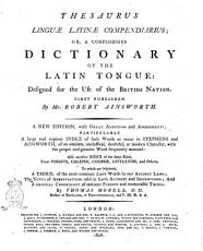 Thesaurus Linguæ Latinæ Compendiarus, Or A Compendious Dictionary of the Latin Tongue ... By Mr. Robert Ainsworth