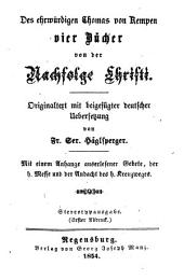 Des ehrwürdigen Thomas von Kempen vier Bücher von der Nachfolge Christi: mit einem Anhange auserlesener Gebete, der h. Messe und der Andacht des h. Kreuzweges