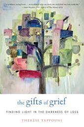 The Gifts of Grief: Finding Light in the Darkness of Loss