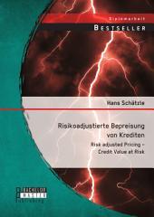 Risikoadjustierte Bepreisung von Krediten: Risk adjusted Pricing – Credit Value at Risk