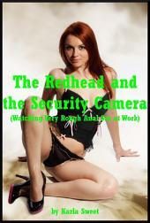 The Redhead and the Security Camera (Watching Very Rough Stuff at Work): An Explicit Office Story