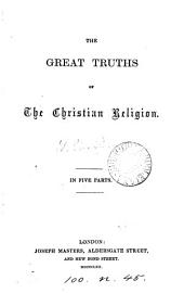 The great truths of the Christian religion [ed. by W.U. Richards].