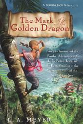 The Mark of the Golden Dragon: Being an Account of the Further Adventures of Jacky Faber, Jewel of the East, Vexation of the West, and Pearl of the South China Sea