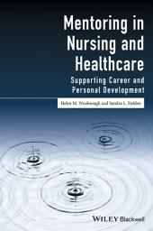 Mentoring in Nursing and Healthcare: Supporting Career and Personal Development
