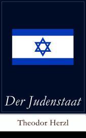 Der Judenstaat (Vollständige Ausgabe): Grundlagen des zionistischen Denkens: Versuch einer modernen Lösung der Judenfrage