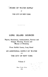 Long Island sources: Reports, resolutions, authorizations, surveys and designs showing sources and manner of obtaining from Suffolk County, Long Island, an additional supply of water for the city of New York ...