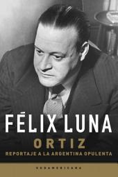 Ortiz: Reportaje a la Argentina opulenta