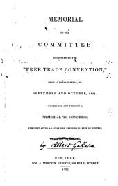 "Memorial of the Committee Appointed by the ""Free Trade Convention,"": Held at Philadelphia, in September and October, 1831, to Prepare and Present a Memorial to Congress, Remonstrating Against the Existing Tariff of Duties"