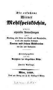"""""""Die"""" erfahrne Wiener Mehlspeisköchin: oder: erprobte Anweisungen zur Bereitung aller Arten von Dunst- und Germspeisen ... Torten und feinen Bäckereien des In- und Auslandes"""
