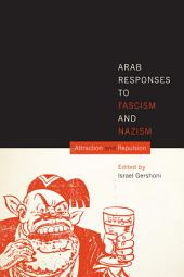 Arab Responses to Fascism and Nazism: Attraction and Repulsion