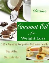 Divine Coconut Oil for Weight Loss : 160 + Amazing Recipes for Optimum Health Beautiful Skin & Hair