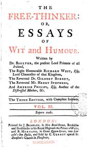 The Free-thinker: Or, Essays of Wit and Humour. Written by Dr. Boulter, ... the Right Honourable Richard West, ... the Reverend Dr. Gilbert Burnet, the Reverend Mr. Henry Stephens, and Ambrose Philips, ... In Three Volumes