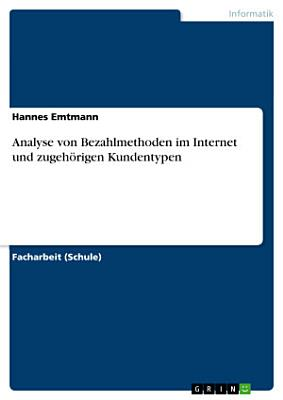 Analyse von Bezahlmethoden im Internet und zugeh  rigen Kundentypen PDF