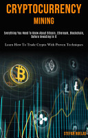 Cryptocurrency Mining  Everything You Need to Know About Bitcoin  Ethereum blockchain  Before Investing in It  Learn How to Trade Crypto With Proven Techniques  PDF