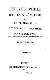 Encyclopédie de l'ingénieur, ou dictionnaire des ponts et chaussées: Volume3