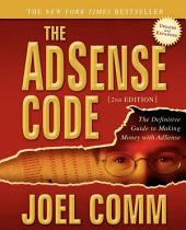 The AdSense Code: What Google Never Told You about Making Money with Adsense, Edition 2