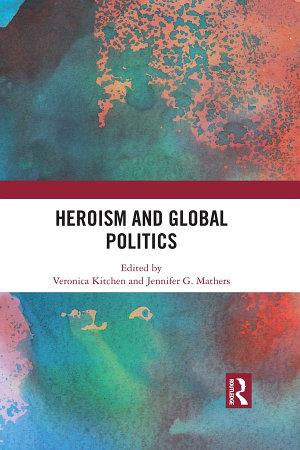 Heroism and Global Politics PDF