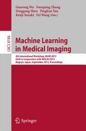 Machine Learning in Medical Imaging: 4th International Workshop, MLMI 2013, Held in Conjunction with MICCAI 2013, Nagoya, Japan, September 22, 2013, Proceedings