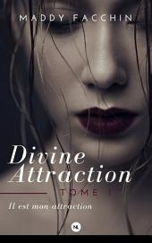 Divine attraction, tome 1: Il est mon attraction