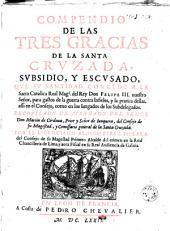 Compendio de las Tres Gracias de la Santa Cruzado. subsidio y escusado que su Santidad concede a la Sacra Catolica Real Magd. del Rey Don Felipe III..