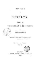 History of Liberty: Part II. The Early Christians, Volume 2