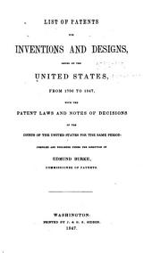 List of patents for inventions and designs: issued by the United States, from 1790 to 1847, with the patent laws and notes of decisions of the courts of the United States for the same period