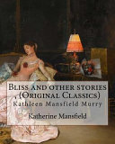 Bliss and Other Stories , by Katherine Mansfield (Original Classics)