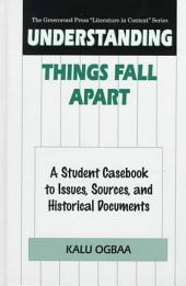 Understanding Things Fall Apart: A Student Casebook to Issues, Sources, and Historical Documents