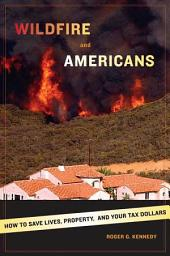 Wildfire and Americans: How to Save Lives, Property, and Your Tax Dollars