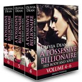 A Boxed Set: A Possessive Billionaire - Vol. 4-6: His, Body and Soul