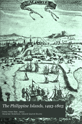 The Philippine Islands, 1493-1803: Explorations by Early Navigators, Descriptions of the Islands and Their Peoples, Their History and Records of the Catholic Missions, as Related in Contemporaneous Books and Manuscripts, Showing the Political, Economic, Commercial and Religious Conditions of Those Islands from Their Earliest Relations with European Nations to the Beginning of the Nineteenth Century, Volume 29