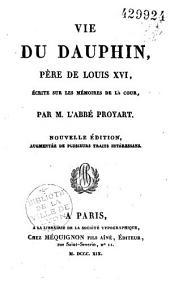 Vie du Dauphin, père de Louis XVI écrite sur les mémoires de la Cour