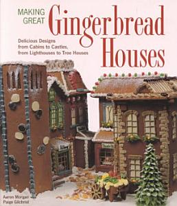 Making Great Gingerbread Houses Book
