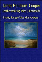 Leatherstocking Tales (Illustrated): 5 Natty Bumppo Tales with Hawkeye