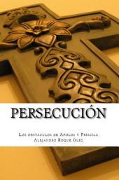 Persecución.: Los obstáculos de Apolos y Priscila.