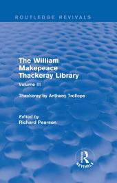 The William Makepeace Thackeray Library: Volume III - Thackeray by Anthony Trollope