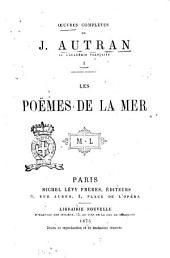 Oeuvres complètes de J. Autran: Les poëmes de la mer. 1, Volume1