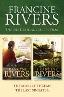 The Francine Rivers Historical Collection  The Scarlet Thread   The Last Sin Eater PDF