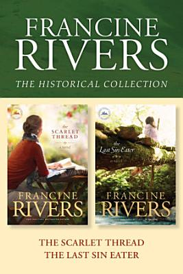 The Francine Rivers Historical Collection  The Scarlet Thread   The Last Sin Eater