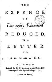 The Expence of University Education Reduced: In a Letter to A. B. Fellow of E. C.