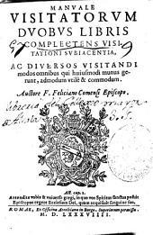 Manuale visitatorum: duobus libris complectens visitationi subiacentia ac diuersos visitandi modos ...