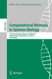 Computational Methods in Systems Biology: 13th International Conference, CMSB 2015, Nantes, France, September 16-18, 2015, Proceedings