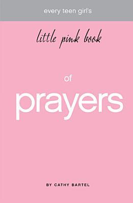 Every Teen Girl s Little Pink Book of Prayers